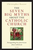 The Seven Big Myths about the Catholic Church Distinguishing Fact from Fiction about Catholicism by Christopher Kaczor