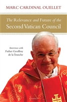 The Relevance and Future of the Second Vatican Council by Marc Cardinal Ouellet