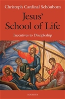 Jesus' School of Life Incentives to Discipleship by Christoph Cardinal Schoenborn