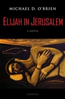 Elijah in Jerusalem A Novel by Michael D. O'Brien