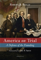 America on Trial, A Defense of the Founding, by Robert Reilly