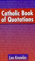 Catholic Book of Quotations by Leo Knowles