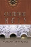 Called To Be Holy by Archbishop Timothy M. Dolan