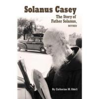 Solanus Casey: The Story of Father Solanus by Catherine M. Odell, softcover 266 pages