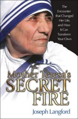 Mother Teresa's Secret Fire by Joseph Langford
