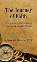 The Journey of Faith: How to Deepen Your Faith in God, Christ, and the Church