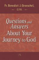 Questions and Answers About Your Journey to God by Fr. Benedict Groeschel