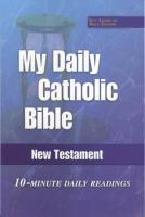 My Daily Catholic Bible: 10 Minute Daily Readings - New Testament (NAB)