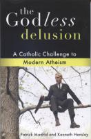 The Godless Delusion: A Catholic Challenge to Modern Atheism, by Patrick Madrid and Kenneth Hensley