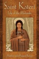 Saint Kateri: Lily of the Mohawks by Matthew and Margarent