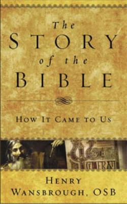The Story of the Bible by Henry Wansbrough