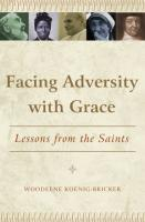 Facing Advertsity with Grace by Woodeene Koenig-Bricker