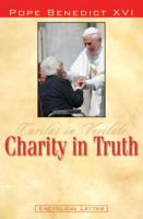Caritas in Veritate, Charity in Truth by Pope Benedict XVI