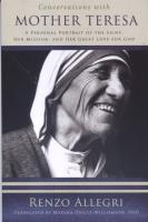 CONVERSATIONS WITH MOTHER TERESA: A PERSONAL PORTRAIT OF THE SAINT, HER MISSION, AND HER GREAT LOVE FOR GOD by Renzo Allegri