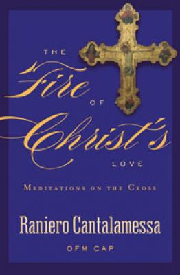 The Fire of Christ's Love by Raniero Cantalamessa