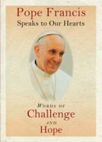 Pope Francis Speaks to Our Hearts Words of Challenge and Hope