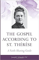 The Gospel According To St. Therese: A Faith-Sharing Guide by Jose F. Schmidt