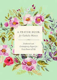 A Prayer Book for Catholic Women: Traditional and Contemporary Prayers for Every Season of Life