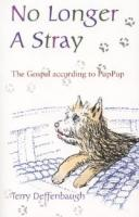 No Longer a Stray, the Gospel According to PupPup, by Terry Deffenbaugh