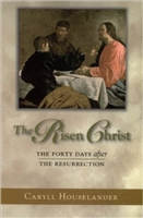 The Risen Christ, the Forty Days after the Resurrection by Caryll Houselander