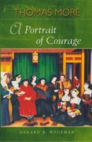 Thomas More: A Portrait of Courage by Gerard B. Wegemer