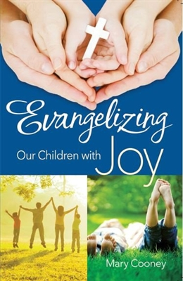 Evangelizing Our Children with Joy by Mary Cooney