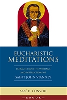Eucharistic Meditations: Extracts From the Writings and Instructions of Saint John Vianney by Abbe H. Convert