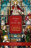 Holiness in a Secular Age: The Witness of Cardinal Newman by Fr. Juan Velez