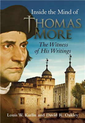 Inside the Mind of Thomas More: The Witness of His Writings By Louis W. Karlin