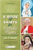 A Book of Saints for Catholic Moms by Lisa M. Hendey