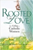 Rooted in Love: Our Calling as Catholic Women by Donna-Marie Cooper O'Boyle
