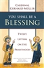 You Shall Be A Blessing, Twelve Letters On The Priesthood by Cardinal Gerhard Muller
