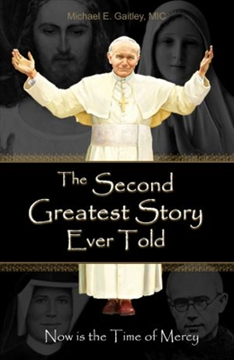 The Second Greatest Story Ever Told, Now is the Time of Mercy, by Michael Gaitley, MIC