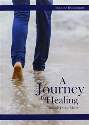 A Journey to Healing Through Divine Mercy, by Theresa Bonapartis