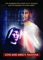 Love and Mercy: Faustina - The Incredible True Story of St. Faustina and the Message of Divine Mercy