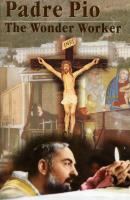 Padre Pio, the Wonder Worker by Br. Kalvelage - Catholic Saint Book, Softcover, 210 pp.