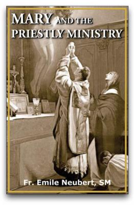 Mary and the Priestly Ministry, by Fr. Emile Neubert, SM