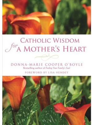 Catholic Wisdom for A Mother's Heart by Donna-Marie Copper O'Boyle