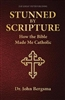 Stunned by Scripture: How the Bible Made Me Catholic By: Dr. John Bergsma