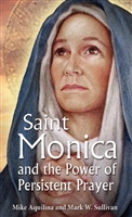 St. Monica and the power of Persistent Prayer by Mike Aquilina and Mark W. Sullivan