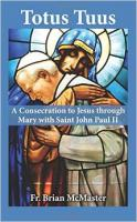 Totus Tuus: A Consecration to Jesus through Mary with St. JPII