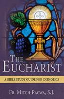 The Eucharist: A Bible Study Guide For Catholics by Fr. Mitch Pacwa