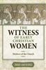 The Witness of Early Christian Women Mothers of the Church, by Mike Aquilina