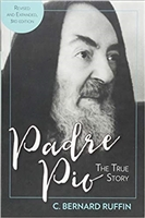 Padre Pio: the True Story by C Bernard Ruffin