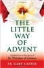The Little Way of Advent: Meditations in the Spirit of St. Therese of Lisieux