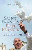 Saint Francis, Pope Francis A common Vision by Gina Loehr