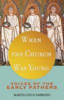 When the Church was Young by Marcellino D'ambrosio