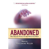 ABANDONED, The Untold Story of the Abortion Wars by Monica Migliorino Miller