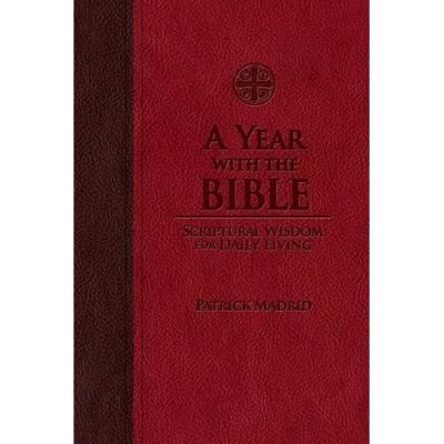 A Year With The Bible, Scriptural Wisdom for Daily Living by Patrick Madrid