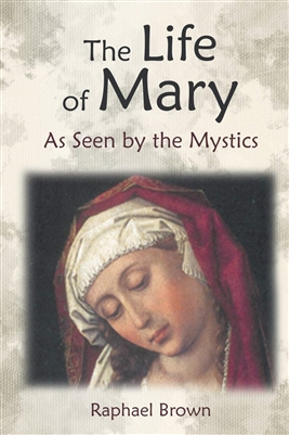 The Life of Mary As Seen by the Mystics, by Raphael Brown